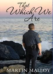 """That Which We Are,"" a book written by West Whiteland Township Police Sgt. Martin Malloy, is based on his 30-year police career."
